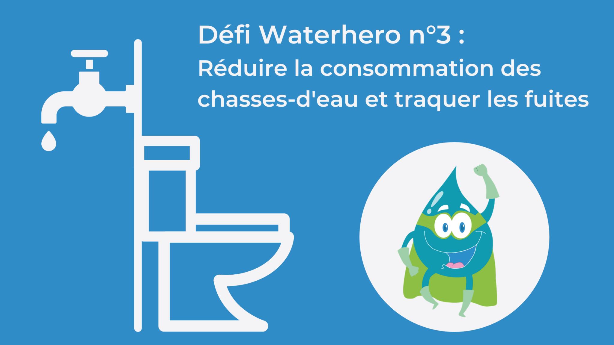 Défi waterhero n°3 : réduire sa consommation d'eau avec les toilettes et traquer les fuites